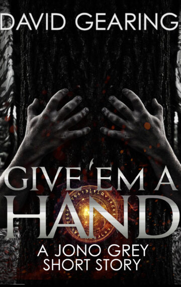 Give 'em a Hand: a Jono Grey Short Story